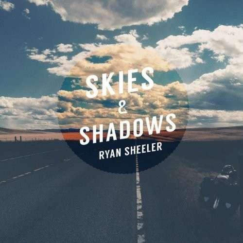 Skies & Shadows - Ryan Sheeler - Musik - Sheeler Music Group/Ryan Sheeler - 0029882565001 - October 15, 2013