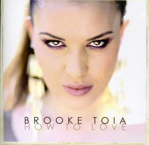 How To Love - Brooke Toia - Musik - FUEL 2000 - 0030206193022 - August 21, 2012