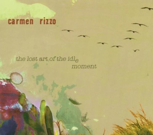 Lost Art of the Idle Moment-Carmen Rizzo - Lost Art of the Idle Moment - Musik - ESERA - 0030206150025 - November 13, 2006