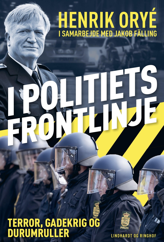 I politiets frontlinje - Henrik Orye - Bøger - Lindhardt og Ringhof - 9788711998045 - September 15, 2021