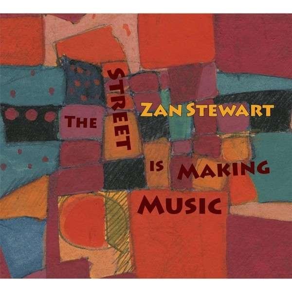 Street is Making Music - Zan Stewart - Musik - CD Baby - 0029882567050 - March 19, 2014
