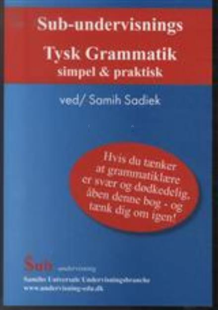 Sub-undervisnings Tysk Grammatik simpel og praktisk -  - Bøger - Samih's Universale Universal - 9788790854065 - September 15, 2014