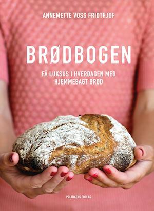 Brødbogen - Annemette Voss Fridthjof - Bøger - Politikens Forlag - 9788740056068 - September 25, 2019