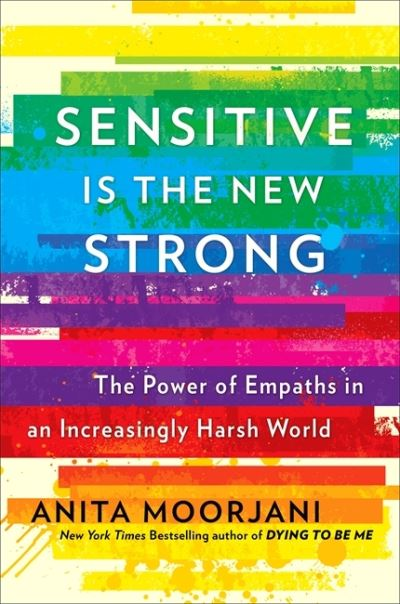 Sensitive is the New Strong: The Power of Empaths in an Increasingly Harsh World - Anita Moorjani - Bøger - Hodder & Stoughton - 9781529356069 - March 18, 2021