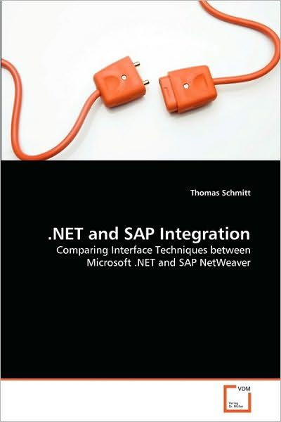 .net and Sap Integration: Comparing Interface Techniques Between Microsoft .net and Sap Netweaver - Thomas Schmitt - Bøger - VDM Verlag Dr. Müller - 9783639195071 - October 7, 2010