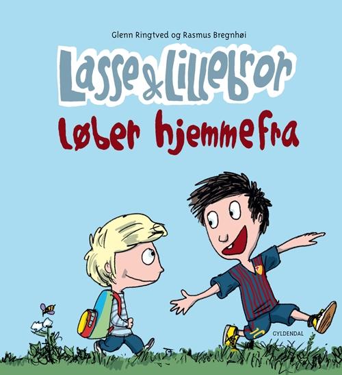 Lasse og Lillebror: Lasse og Lillebror løber hjemmefra - Glenn Ringtved; Rasmus Bregnhøi - Bøger - Gyldendal - 9788702280081 - August 28, 2019