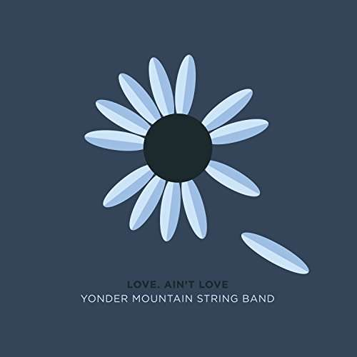 Love, Ain't Love - Yonder Mountain String Band - Musik - BLUEGRASS - 0752830538108 - June 23, 2017