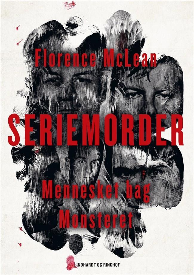 Seriemorder - Mennesket bag monsteret - Florence McLean - Bøger - Lindhardt og Ringhof - 9788711917114 - April 19, 2021