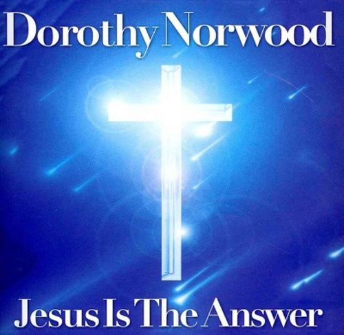 Jesus Is The Answer - Dorothy Norwood - Musik - FUEL 2000 - 0030206250121 - August 12, 2014