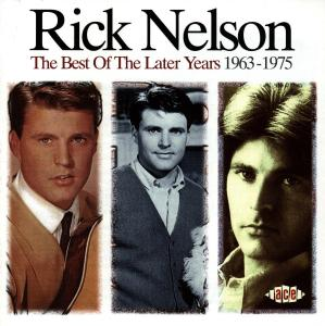 Best Of The Later Years - Rick Nelson - Musik - ACE - 0029667167123 - August 23, 1997