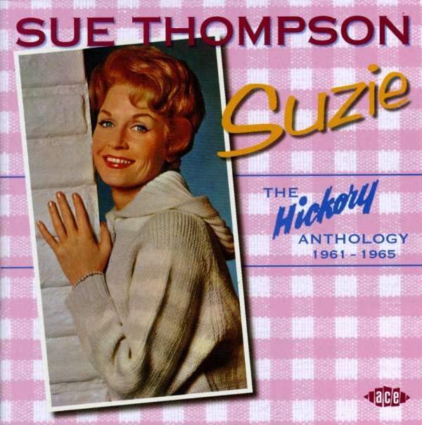 Suzie: Hickory Anthology - Sue Thompson - Musik - ACE - 0029667199124 - November 24, 2003