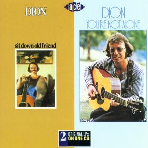 Sit Down Old Friend/ YouRe Not Alone - Dion - Musik - ACE RECORDS - 0029667179126 - April 30, 2001