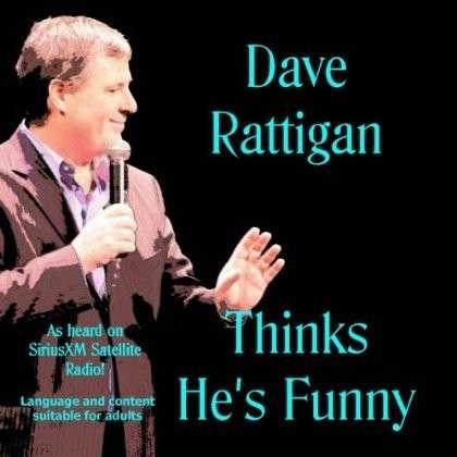 Thinks Hes Funny - Dave Rattigan - Musik - Dave Rattigan - 0029882563144 - July 23, 2013