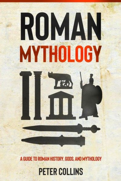 Roman Mythology: A Guide to Roman History, Gods, and Mythology - Peter Collins - Bøger - Independently Published - 9798748399173 - May 4, 2021