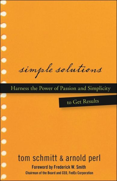 Simple Solutions: Harness the Power of Passion and Simplicity to Get Results - Thomas Schmitt - Bøger - John Wiley & Sons Inc - 9780470048184 - November 30, 2006