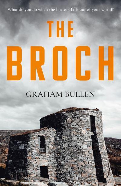 The Broch - Graham Bullen - Bøger - Troubador Publishing - 9781800463196 - 28. juni 2021