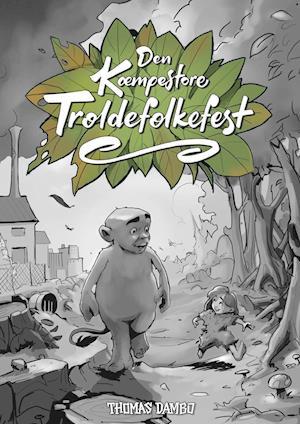 Den Kæmpestore Troldefolkefest - Thomas Dambo - Bøger - Thomas Dambo - 9788797316207 - June 28, 2021