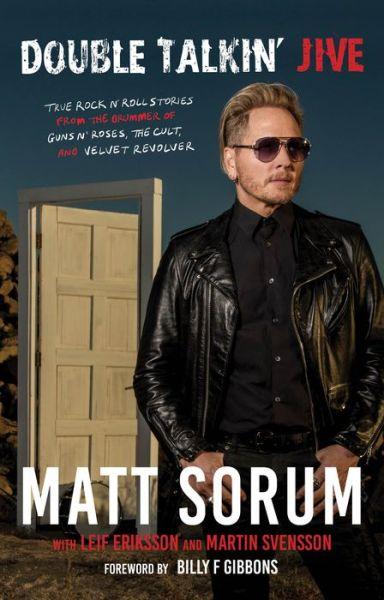Double Talkin' Jive: True Rock 'n' Roll Stories from the Drummer of Guns N' Roses, The Cult, and Velvet Revolver - Matt Sorum - Bøger - Rare Bird Books - 9781644282212 - September 23, 2021