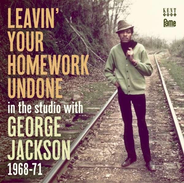 Leavin' Your Homework Undone - George Jackson - Musik - KENT SOUL - 0029667088220 - February 2, 2018
