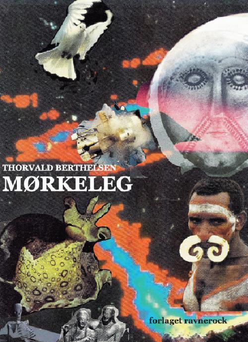 Mørkeleg - Thorvald Berthelsen - Bøger - Forlaget Ravnerock - 9788793272224 - October 12, 2016