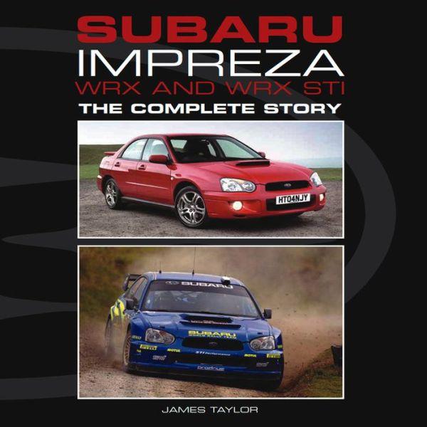 Subaru Impreza WRX and WRX STI: The Complete Story - James Taylor - Bøger - The Crowood Press Ltd - 9781847974228 - November 12, 2012