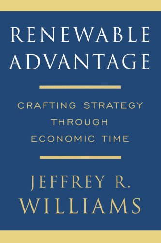 Renewable Advantage: Crafting Strategy Through Economic Time - Jeffrey Williams - Bøger - Free Press - 9781416551232 - September 15, 2008