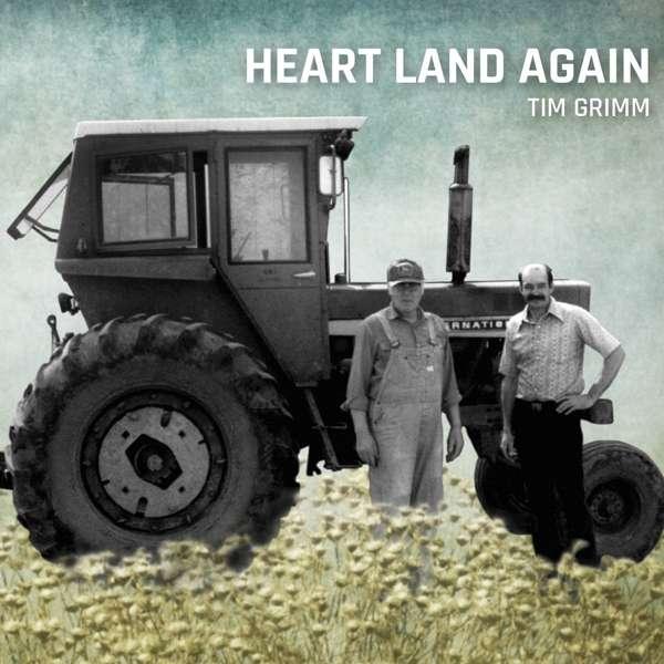 Heart Land Again - Tim Grimm - Musik - CAVALIER - 0850295006245 - September 27, 2019
