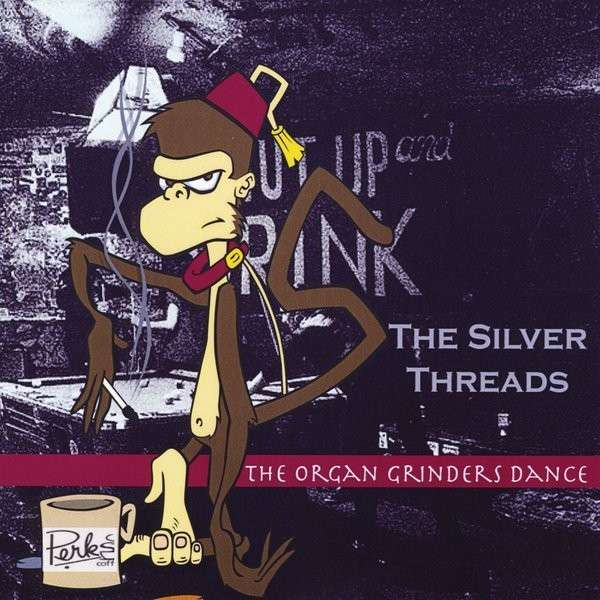 Organ Grinders Dance - Silver Threads - Musik - THE SILVER THREADS - 0029882567272 - March 20, 2014