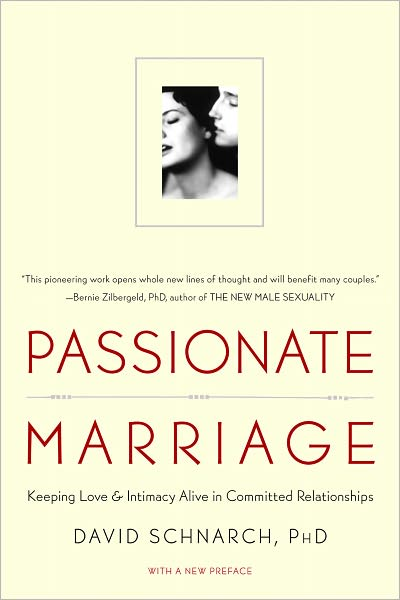 Passionate Marriage: Keeping Love and Intimacy Alive in Committed Relationships - Schnarch, David, PhD - Bøger - WW Norton & Co - 9780393334272 - April 27, 2009