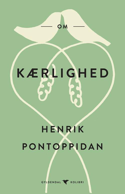 Gyldendal Kolibri: Om kærlighed - Henrik Pontoppidan - Bøger - Gyldendal - 9788702291292 - December 1, 2020