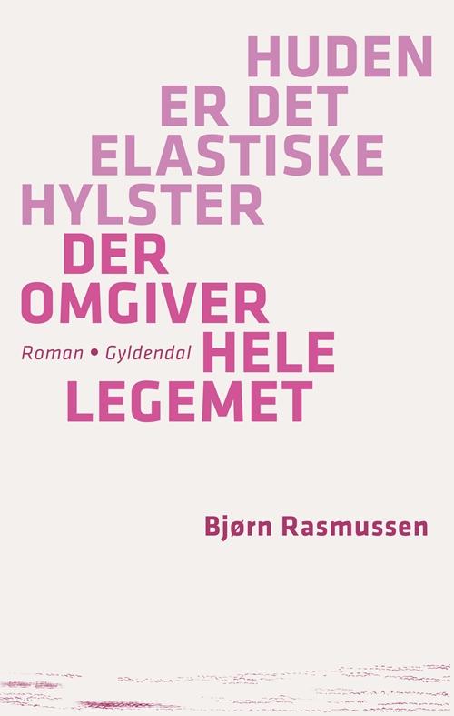 Huden er det elastiske hylster der omgiver hele legemet - Bjørn Rasmussen - Bøger - Gyldendal - 9788702116298 - September 20, 2011