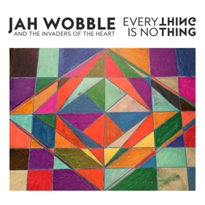 Everything is Nothing - Jah Wobble and the Invaders of the Heart - Musik - JAH WOBBLE RECORDS - 5024545751321 - July 29, 2016