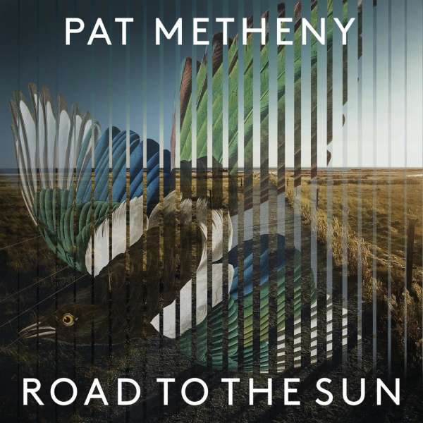 Road to the Sun - Pat Metheny - Musik - BMG Rights Management LLC - 4050538639322 - March 5, 2021