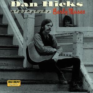 Early Muses - Dan Hicks - Musik - BIG BEAT - 0029667418324 - October 26, 1998