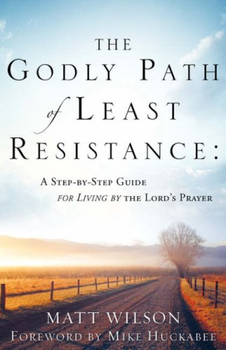 The Godly Path of Least Resistance: a Step by Step Guide for Living by the Lord's Prayer - Matt Wilson - Bøger - Xulon Press - 9781604770339 - September 18, 2007