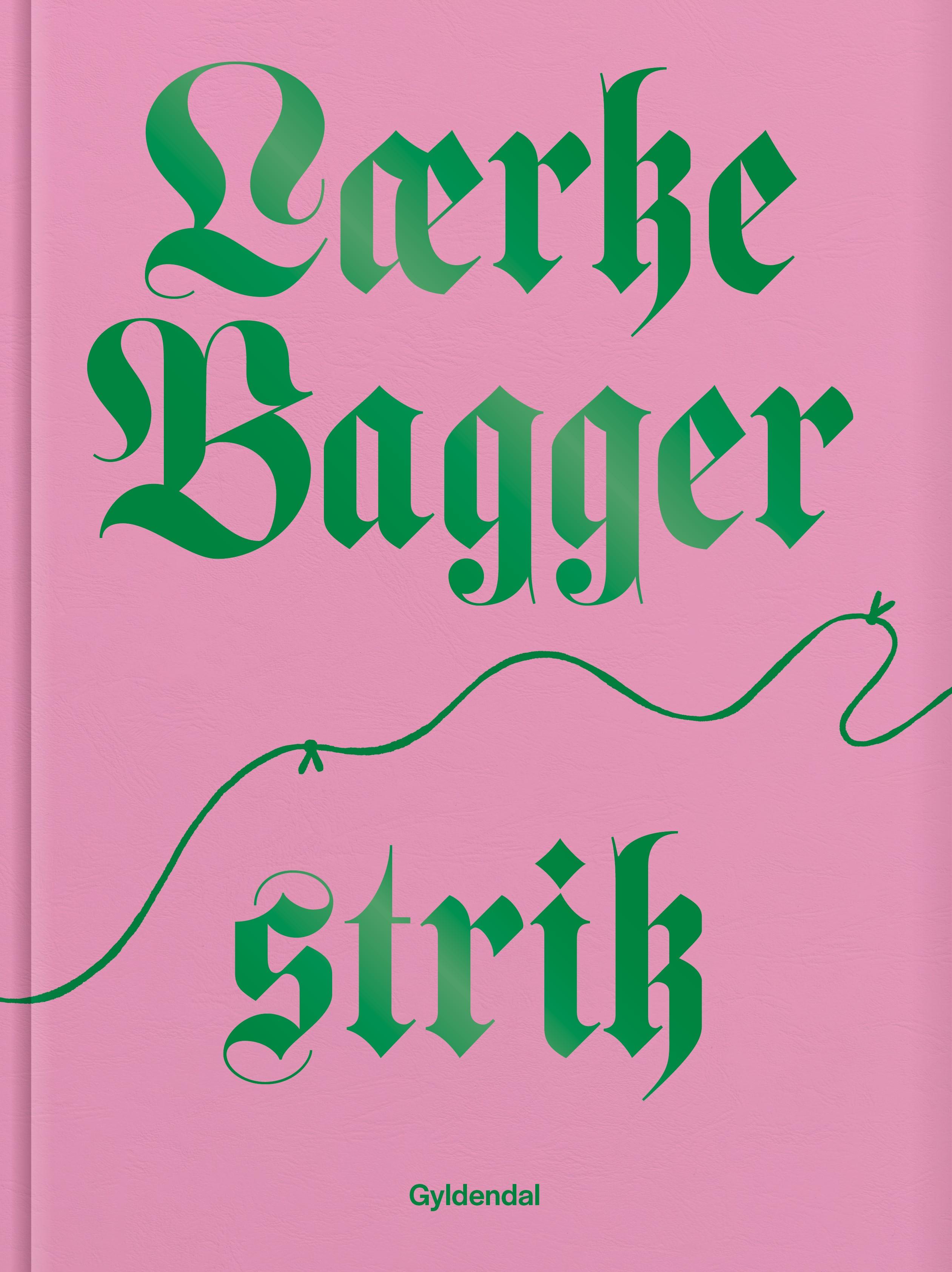 Lærke Bagger strik - Lærke Bagger - Bøger - Gyldendal - 9788702316353 - 12. august 2021