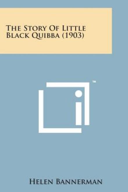 The Story of Little Black Quibba (1903) - Helen Bannerman - Bøger - Literary Licensing, LLC - 9781498177405 - August 7, 2014