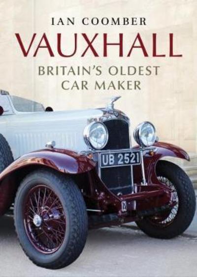 Vauxhall: Britain's Oldest Car Maker - Ian Coomber - Bøger - Fonthill Media - 9781781556405 - October 26, 2017