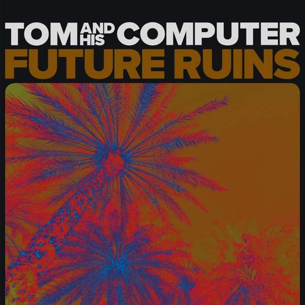 Future Ruins - Tom and His Computer - Musik -  - 4250382441410 - October 16, 2020