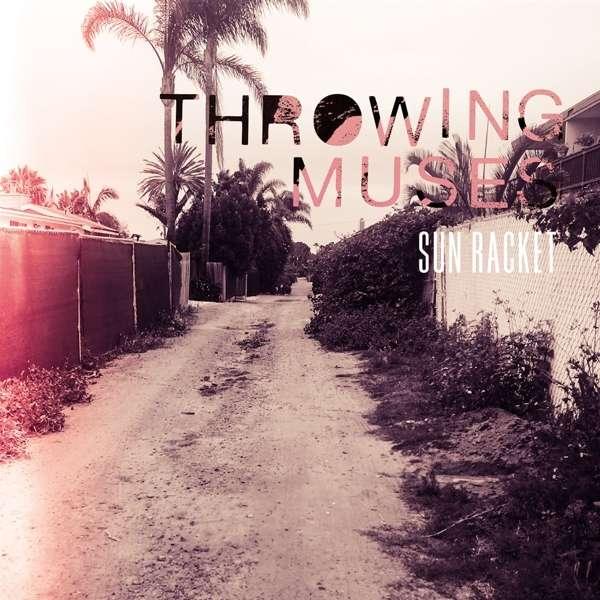 Sun Racket - Throwing Muses - Musik - FIRE - 0809236157416 - September 4, 2020