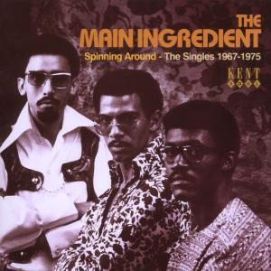 Spinning Around The Singles 1967-75 - Main Ingredient - Musik - KENT - 0029667227421 - October 8, 2007