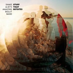 Stuff That Rotates - Snake and Jet's Amazing Bullit Band - Musik -  - 7332181040456 - 30. April 2012