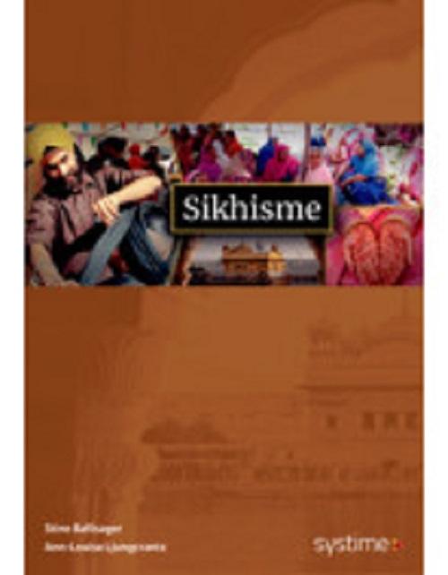 Sikhisme - Signe Elise Bro,Ann-Louise Ljungcrantz,Stine Ballisager - Bøger - Systime - 9788761691484 - 29. November 2019