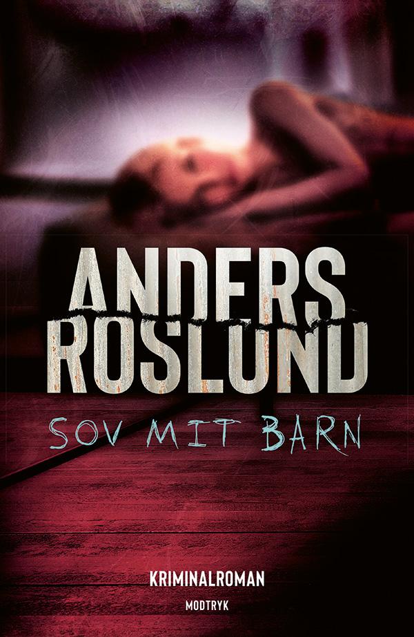 Serien om Hoffmann og Grens: Sov mit barn - Anders Roslund - Bøger - Modtryk - 9788770074490 - 9. april 2021