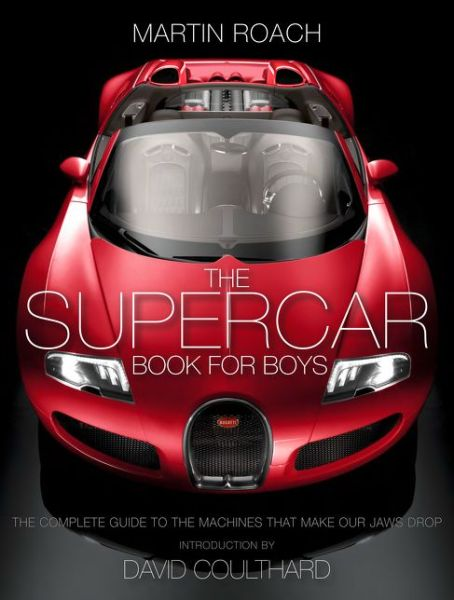 The Supercar Book: The Complete Guide to the Machines That Make Our Jaws Drop - Martin Roach - Bøger - HarperCollins Publishers - 9780007578504 - 11. september 2014