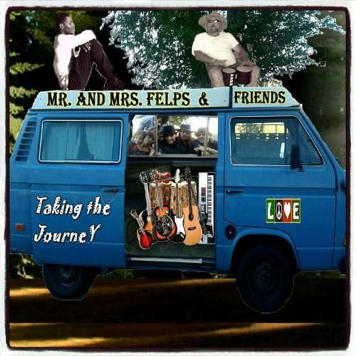 Mr. & Mrs. Felps and Friends: Taking the Journey - Mr & Mrs Felps - Musik - Ikmcorps - 0029882565506 - October 29, 2013