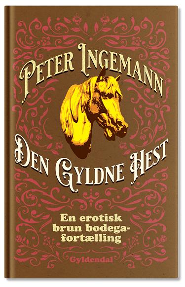Den Gyldne Hest [Signeret] - Peter Ingemann - Bøger - Gyldendal - 9788702330526 - November 2, 2021