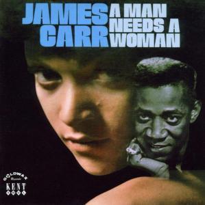 A Man Needs A Woman - James Carr - Musik - KENT - 0029667221528 - March 31, 2003