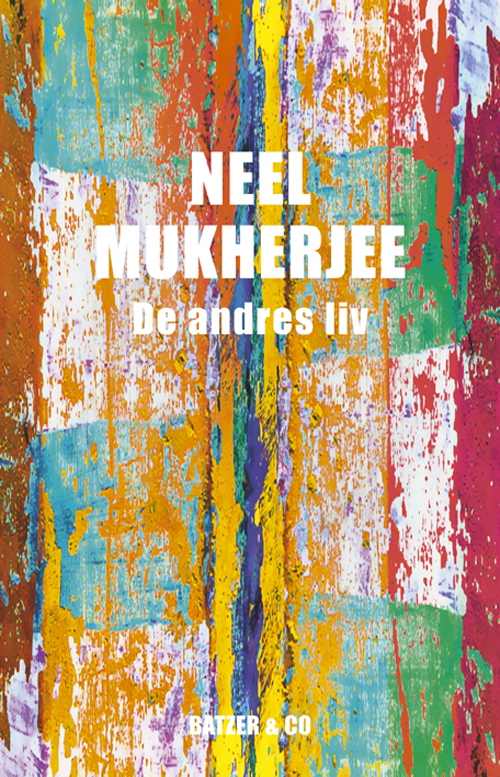 De andres liv - Neel Mukherjee - Bøger - BATZER & CO - 9788793209572 - June 8, 2018