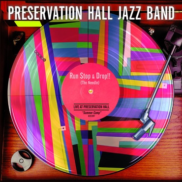 Run, Stop & Drop the Needle - Preservation Hall Jazz Band - Musik - Sony Owned - 0889854784614 - November 24, 2017